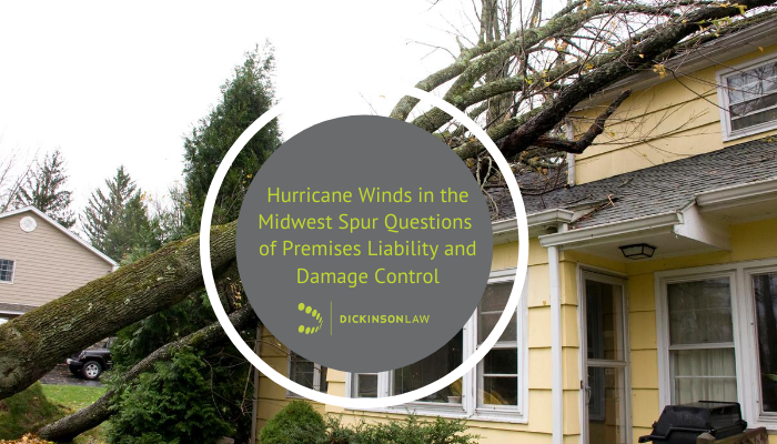 Hurricane Winds in the Midwest Spur Questions of Premises Liability and Damage Control
