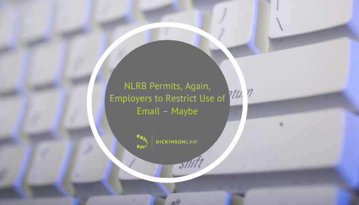 NLRB Permits, Again, Employers to Restrict Use of Email – Maybe