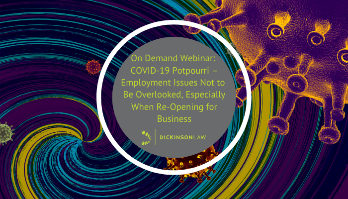 On Demand Webinar: COVID-19 Potpourri – Employment Issues Not to Be Overlooked, Especially When Re-Opening for Business