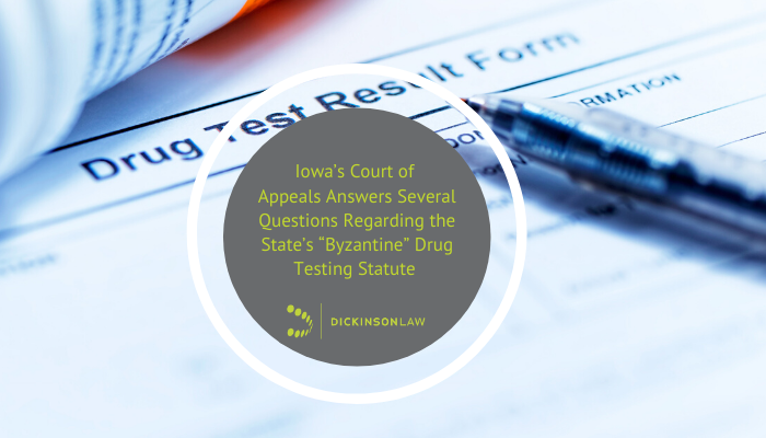 "Iowa's Court of Appeals Answers Several Questions Regarding the State's ""Byzantine"" Drug Testing Statute – Part Two"