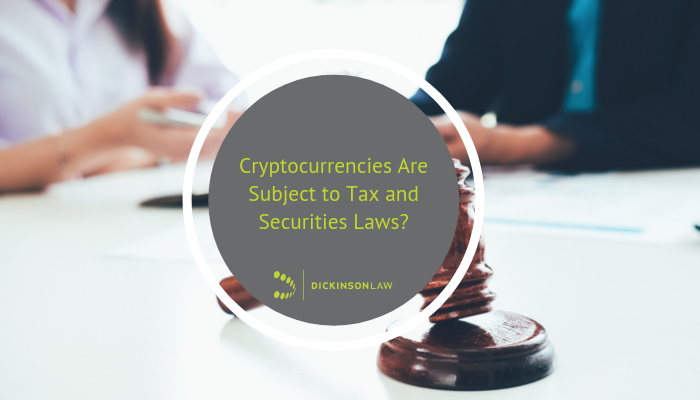 Cryptocurrencies Are Subject to Tax and Securities Laws?