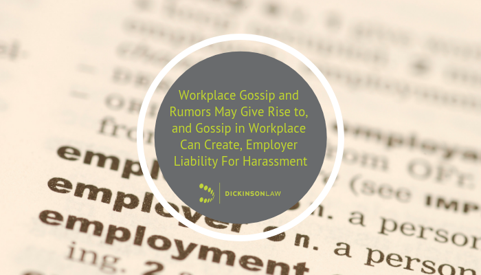 Workplace Gossip and Rumors May Give Rise to, and Gossip in Workplace Can Create, Employer Liability For Harassment