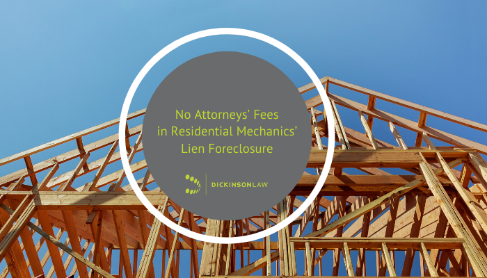 No Attorneys' Fees in Residential Mechanics' Lien Foreclosure