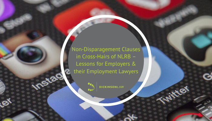 Non-Disparagement Clauses in Cross-Hairs of NLRB – Lessons for Employers & their Employment Lawyers - Part One