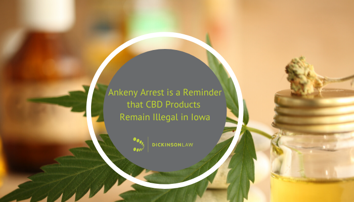 Ankeny Arrest is a Reminder that CBD Products Remain Illegal in Iowa