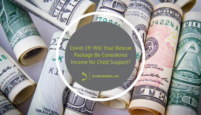 COVID-19: Will Your Rescue Package Be Considered Income For Child Support?