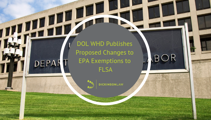 DOL WHD PUBLISHES PROPOSED CHANGES TO EAP EXEMPTIONS TO FLSA
