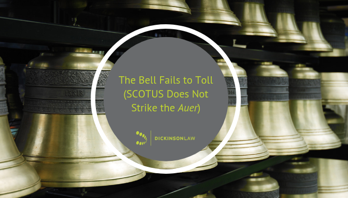 The Bell Fails to Toll (SCOTUS Does Not Strike the Auer)