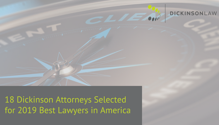 Eighteen Dickinson Attorneys Selected for 2019 Best Lawyers in America