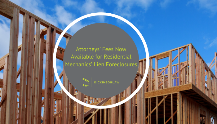 Attorneys' Fees Now Available for Residential Mechanics' Lien Foreclosures