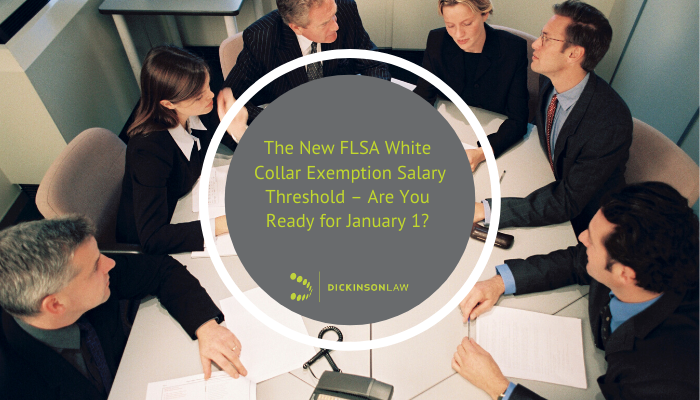 The New FLSA White Collar Exemption Salary Threshold – Are You Ready for January 1?