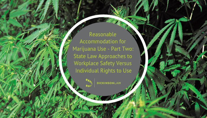 """Reasonable Accommodation"" for Marijuana Use - Part two: State Law Approaches to Workplace Safety Versus Individual Rights to Use"