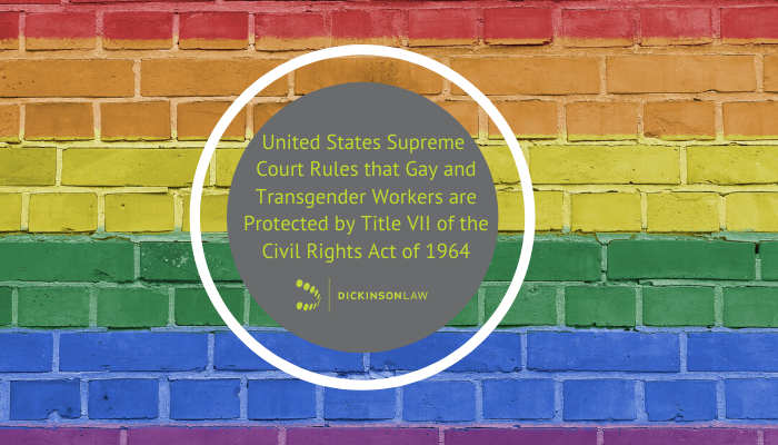 United States Supreme Court Rules that Gay and Transgender Workers are Protected by Title VII of the Civil Rights Act of 1964