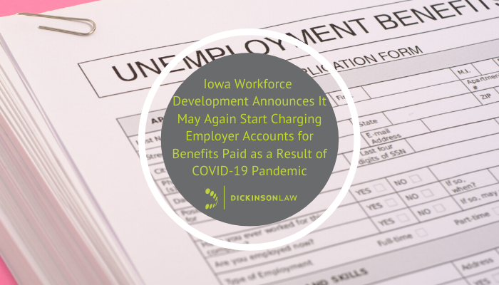 Iowa Workforce Development Announces It May Again Start Charging Employer Accounts for Benefits Paid as a Result of COVID-19 Pandemic
