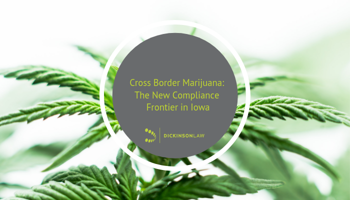 Cross Border Marijuana: The New Compliance Frontier in Iowa