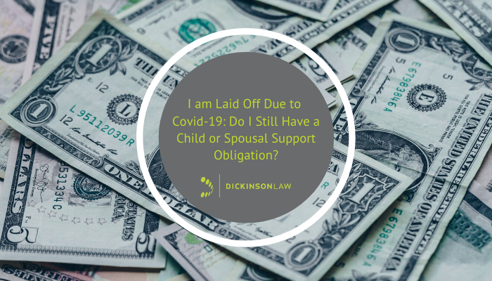 I am Laid Off Due to Covid-19: Do I Still Have a Child or Spousal Support Obligation?