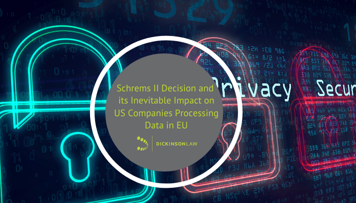 Schrems II Decision and its Inevitable Impact on US Companies Processing Data in EU
