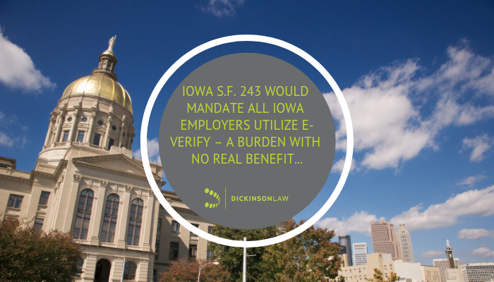 IOWA S.F. 243 WOULD MANDATE ALL IOWA EMPLOYERS UTILIZE E-VERIFY – A BURDEN WITH NO REAL BENEFIT AND JUST AS BAD AN IDEA AS THE ENACTED-BY-THE LEGISLATURE REQUIREMENT THAT SOCIAL SECURITY NUMBERS OF ALL PARTIES APPEAR ON IOWA COURT FILINGS