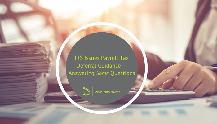 IRS Issues Payroll Tax Deferral Guidance — Answering Some Questions