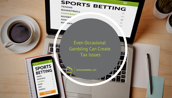 Even Occasional Gambling Can Create Tax Issues
