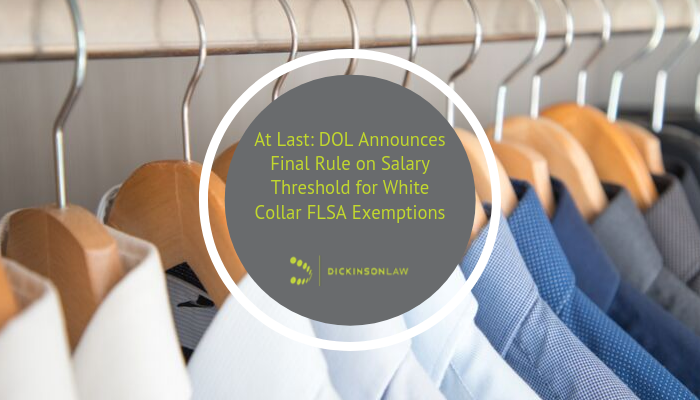 At Last: DOL Announces Final Rule on Salary Threshold for White Collar FLSA Exemptions