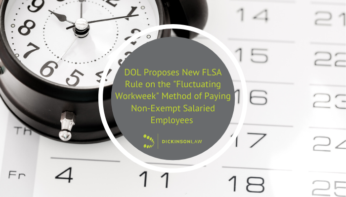 "DOL Proposes New FLSA Rule on the ""Fluctuating Workweek""  Method of Paying Non-Exempt Salaried Employees"