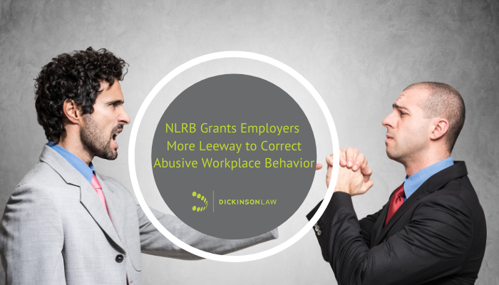 NLRB Grants Employers More Leeway to Correct Abusive Workplace Behavior