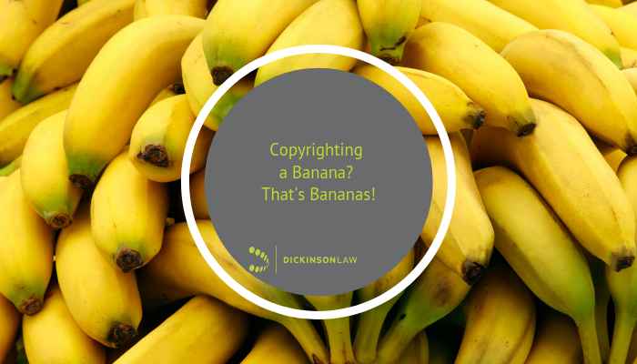 Copyrighting a Banana? That's Bananas!
