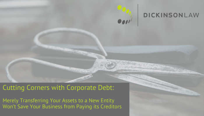 Cutting Corners with Corporate Debt: Merely Transferring Your Assets to a New Entity Won't Save Your Business from Paying its Creditors