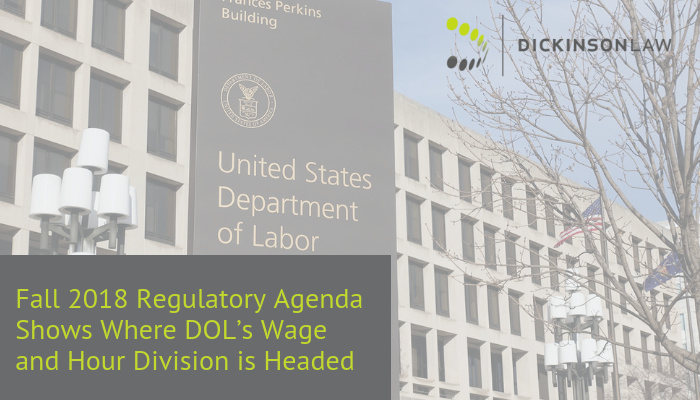Fall 2018 Regulatory Agenda Shows Where DOL's Wage and Hour Division is Headed