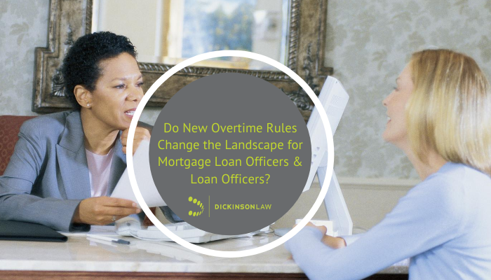 Do New Overtime Rules Change the Landscape for Mortgage Loan Officers and Loan Officers?