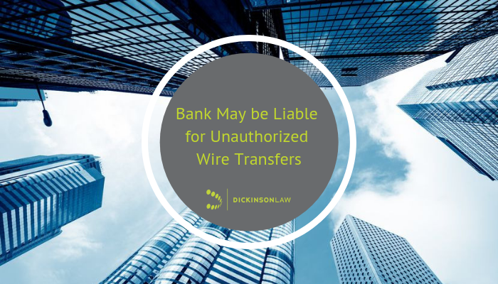 Bank May be Liable for Unauthorized Wire Transfers