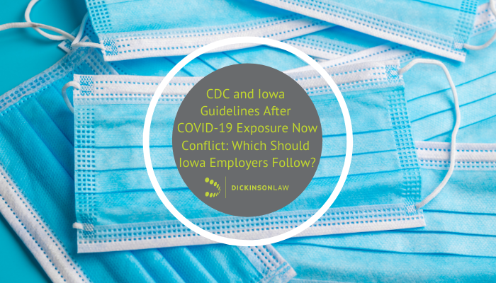 CDC and Iowa Guidelines After COVID-19 Exposure Now Conflict: Which Should Iowa Employers Follow?