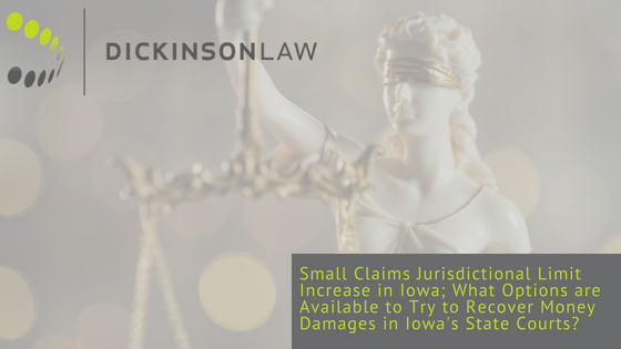Small Claims Jurisdictional Limit Increase in Iowa; What Options are Available to Try to Recover Money Damages in Iowa's State Courts?