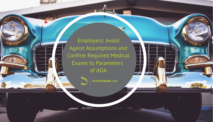 Employers: Avoid Ageist Assumptions and Confine Required Medical Exams to Parameters of ADA