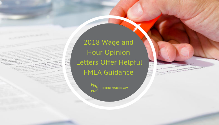 2018 Wage and Hour Opinion Letters Offer Helpful FMLA Guidance