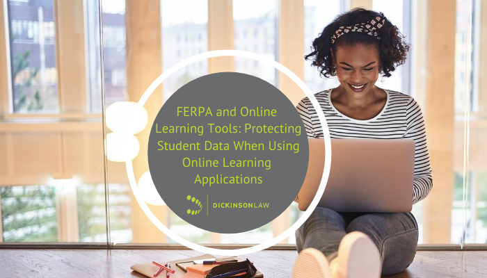 FERPA and Online Learning Tools: Protecting Student Data When Using Online Learning Applications