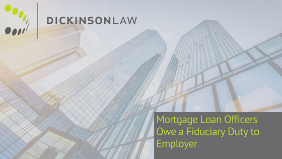 Mortgage Loan Officers Owe a Fiduciary Duty to Employer