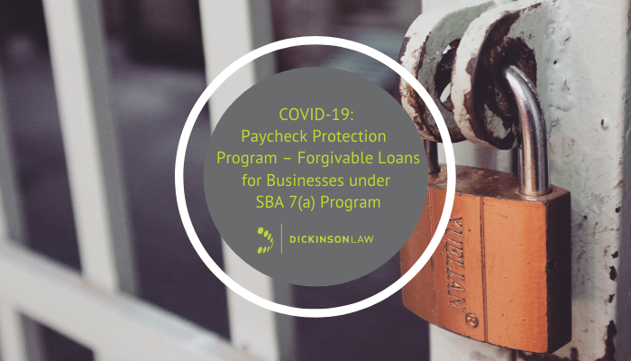 COVID-19: Paycheck Protection Program – Forgivable Loans for Businesses under SBA 7(a) Program