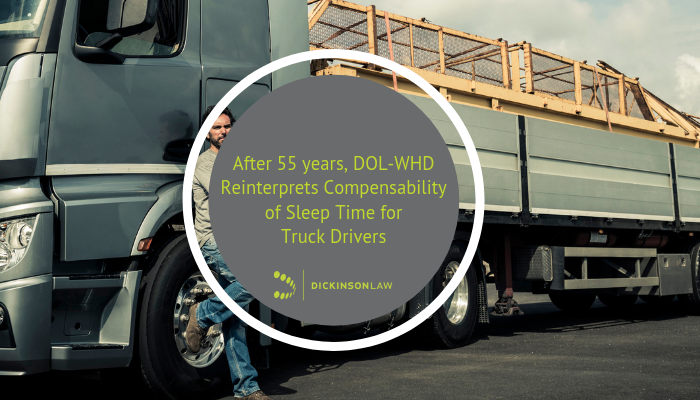 After 55 years, DOL-WHD Reinterprets Compensability of Sleep Time for Truck Drivers