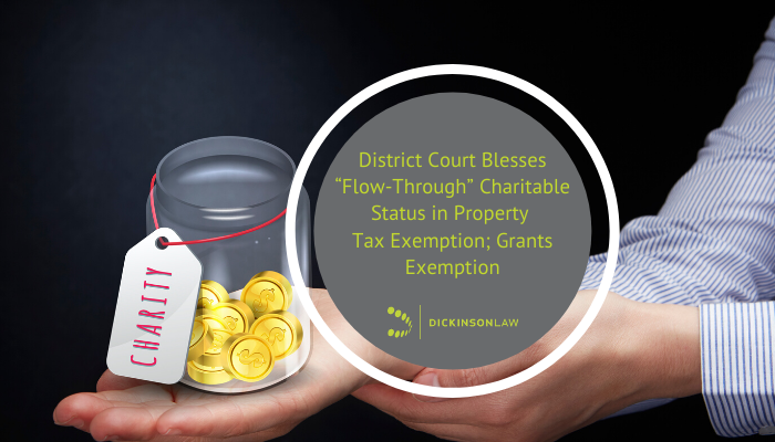 "District Court Blesses ""Flow-Through"" Charitable Status in Property Tax Exemption; Grants Exemption"