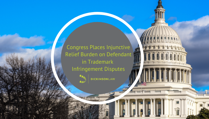 Congress Places Injunctive Relief Burden on Defendant in Trademark Infringement Disputes
